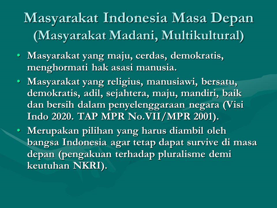 Masyarakat Indonesia Masa Depan (Masyarakat Madani, Multikultural) Masyarakat yang maju, cerdas, demokratis, menghormati hak asasi manusia.Masyarakat