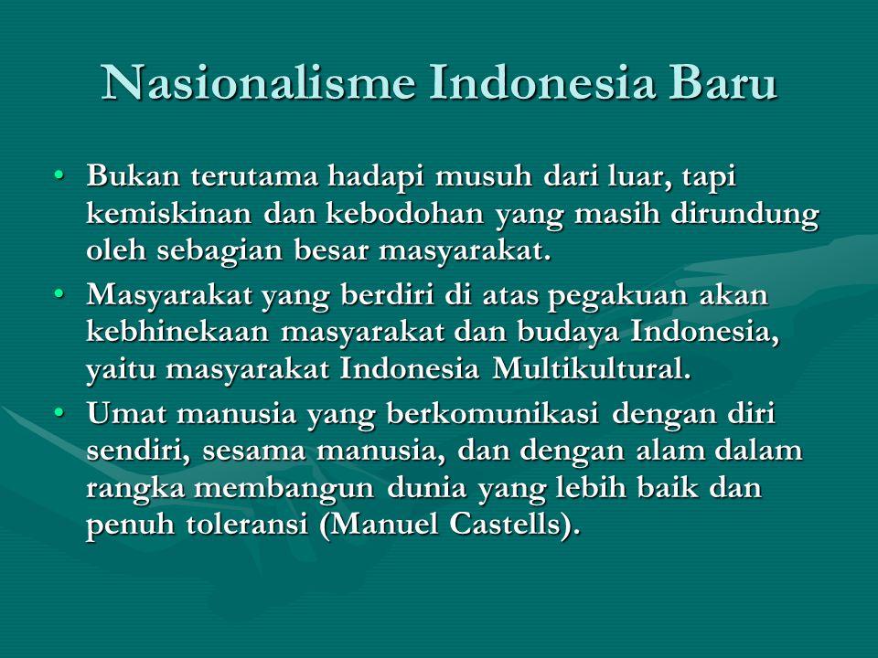 Nasionalisme Indonesia Baru Bukan terutama hadapi musuh dari luar, tapi kemiskinan dan kebodohan yang masih dirundung oleh sebagian besar masyarakat.B