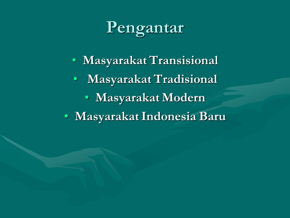 Pengantar Masyarakat TransisionalMasyarakat Transisional Masyarakat Tradisional Masyarakat Tradisional Masyarakat ModernMasyarakat Modern Masyarakat I