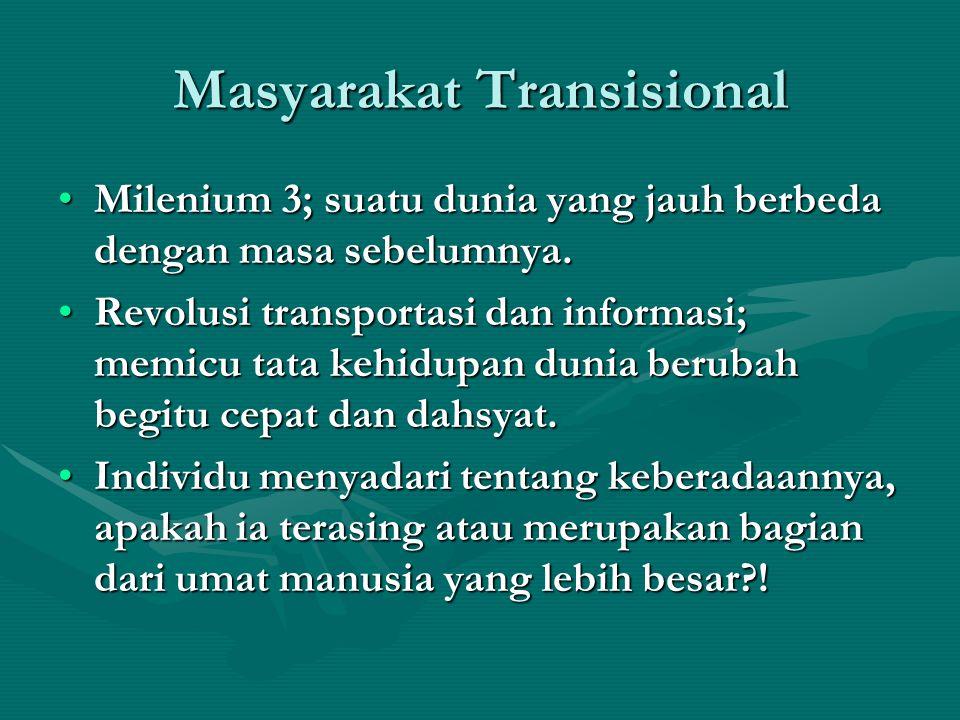 Masyarakat Transisional Milenium 3; suatu dunia yang jauh berbeda dengan masa sebelumnya.Milenium 3; suatu dunia yang jauh berbeda dengan masa sebelum