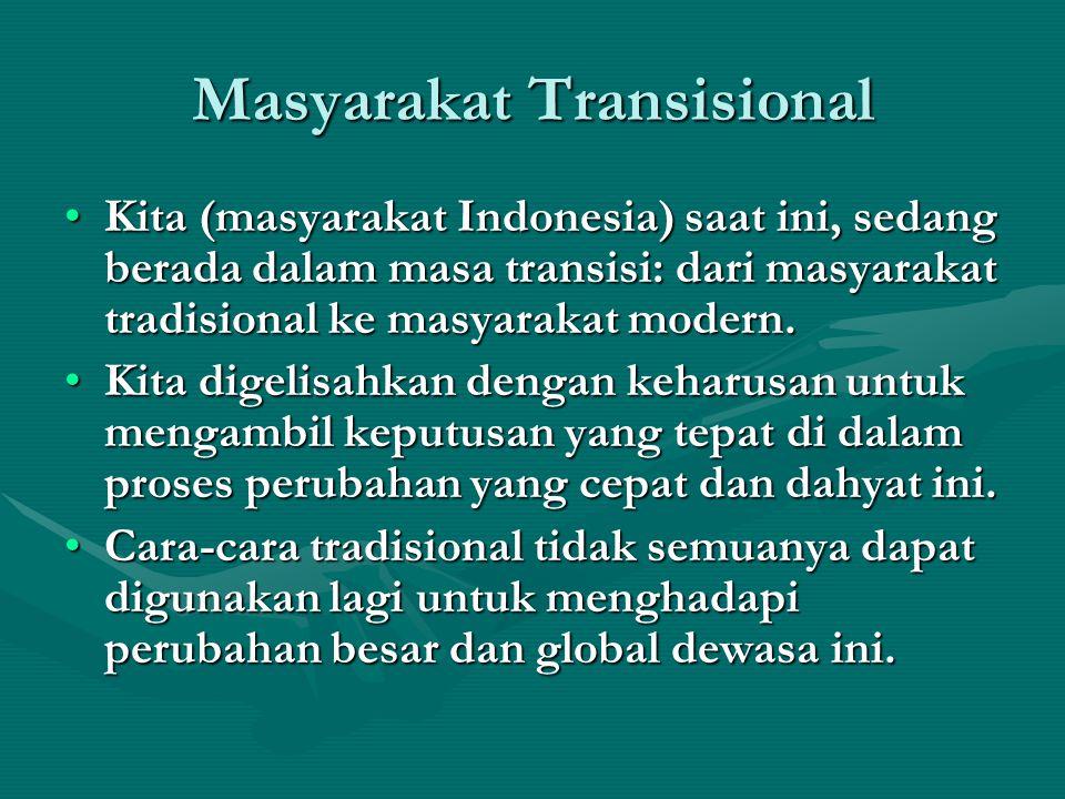 Masyarakat Transisional Kita (masyarakat Indonesia) saat ini, sedang berada dalam masa transisi: dari masyarakat tradisional ke masyarakat modern.Kita