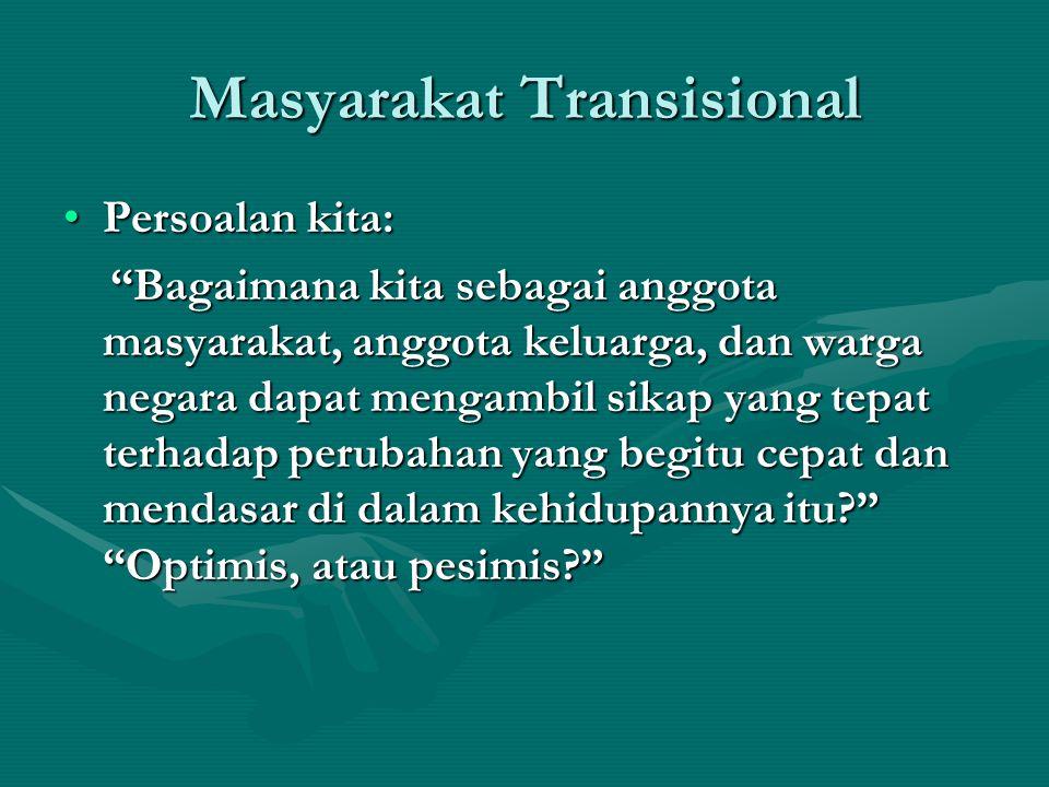 "Masyarakat Transisional Persoalan kita:Persoalan kita: ""Bagaimana kita sebagai anggota masyarakat, anggota keluarga, dan warga negara dapat mengambil"
