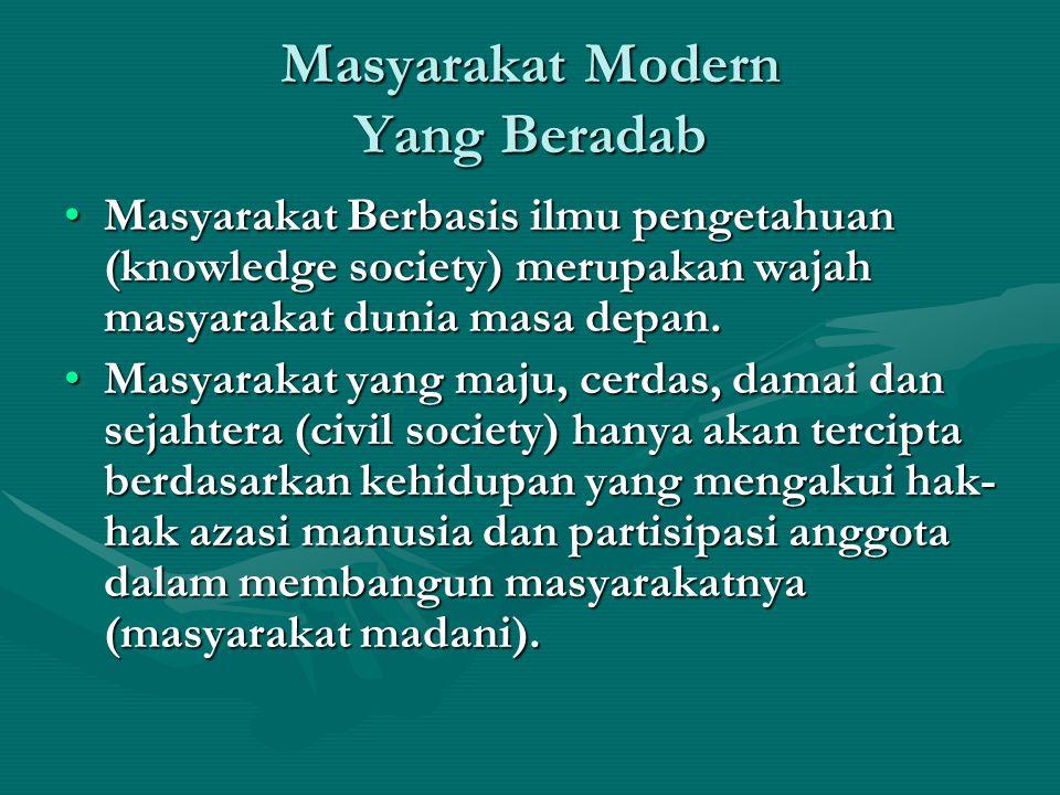 Masyarakat Modern Yang Beradab Masyarakat Berbasis ilmu pengetahuan (knowledge society) merupakan wajah masyarakat dunia masa depan.Masyarakat Berbasi