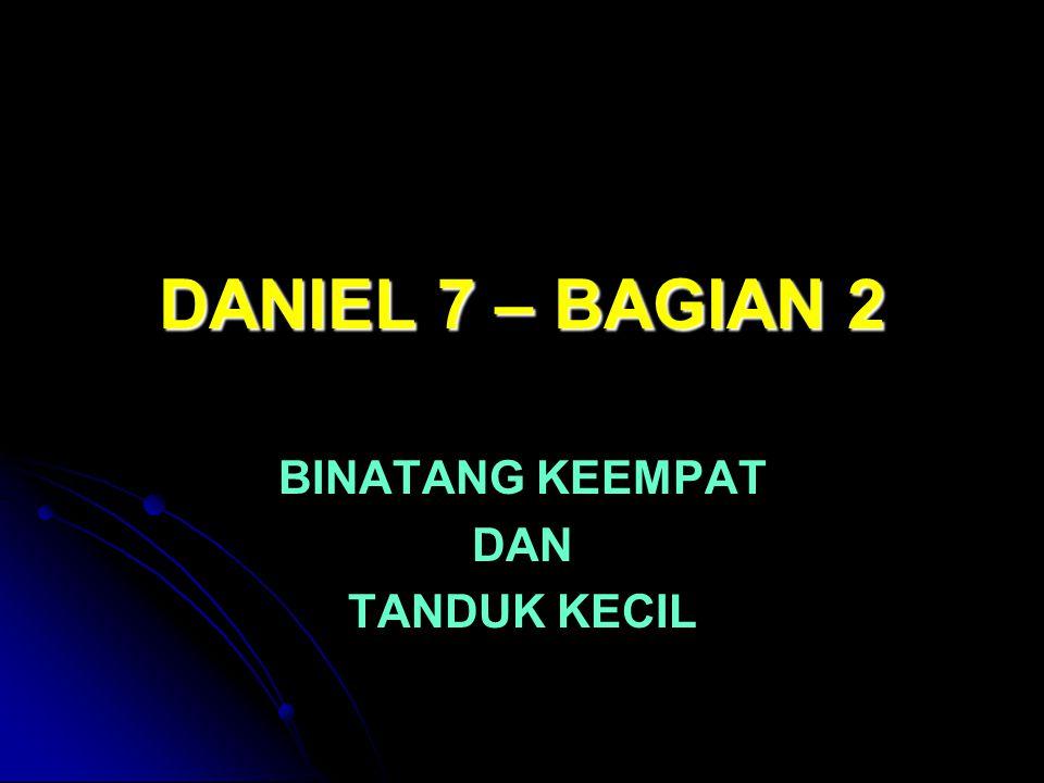 DANIEL 7 – BAGIAN 2 BINATANG KEEMPAT DAN TANDUK KECIL