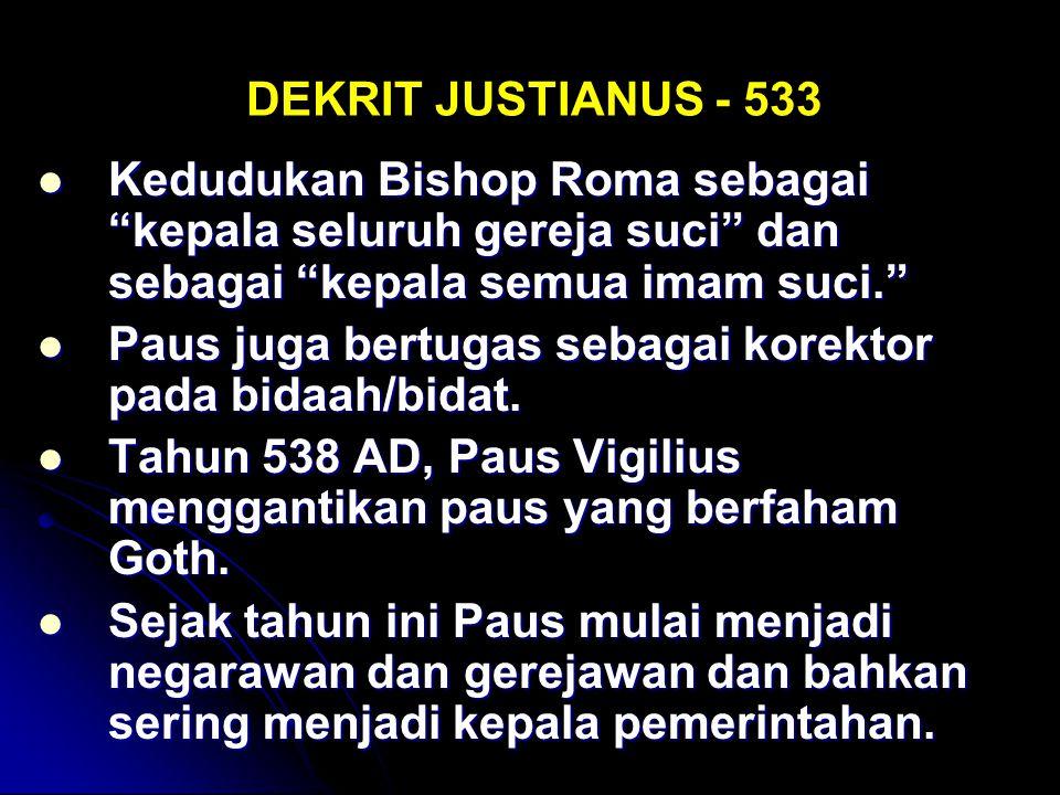 """DEKRIT JUSTIANUS - 533 Kedudukan Bishop Roma sebagai """"kepala seluruh gereja suci"""" dan sebagai """"kepala semua imam suci."""" Kedudukan Bishop Roma sebagai"""