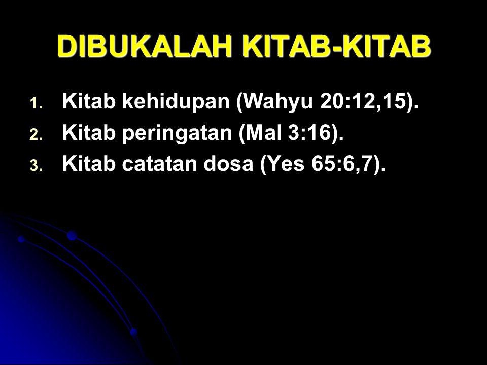 DIBUKALAH KITAB-KITAB 1. 1. Kitab kehidupan (Wahyu 20:12,15). 2. 2. Kitab peringatan (Mal 3:16). 3. 3. Kitab catatan dosa (Yes 65:6,7).