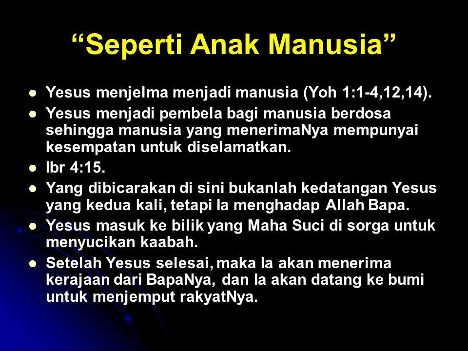 """Seperti Anak Manusia"" Yesus menjelma menjadi manusia (Yoh 1:1-4,12,14). Yesus menjadi pembela bagi manusia berdosa sehingga manusia yang menerimaNya"