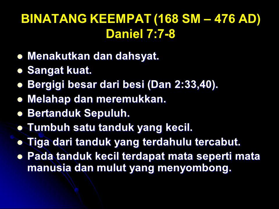 BINATANG KEEMPAT (168 SM – 476 AD) Daniel 7:7-8 Menakutkan dan dahsyat. Menakutkan dan dahsyat. Sangat kuat. Sangat kuat. Bergigi besar dari besi (Dan
