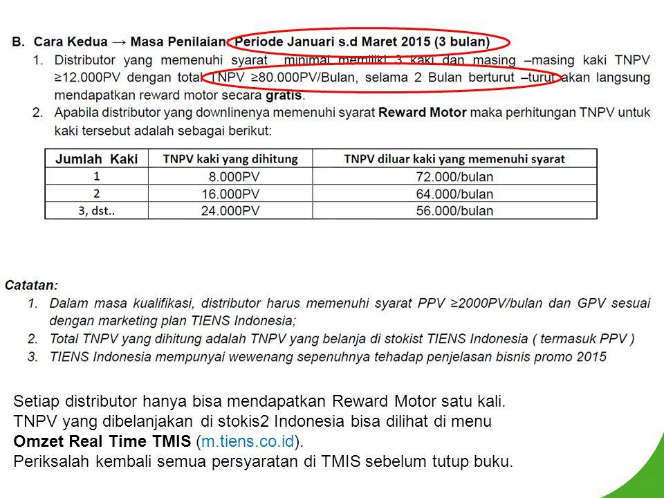 Setiap distributor hanya bisa mendapatkan Reward Motor satu kali. TNPV yang dibelanjakan di stokis2 Indonesia bisa dilihat di menu Omzet Real Time TMI