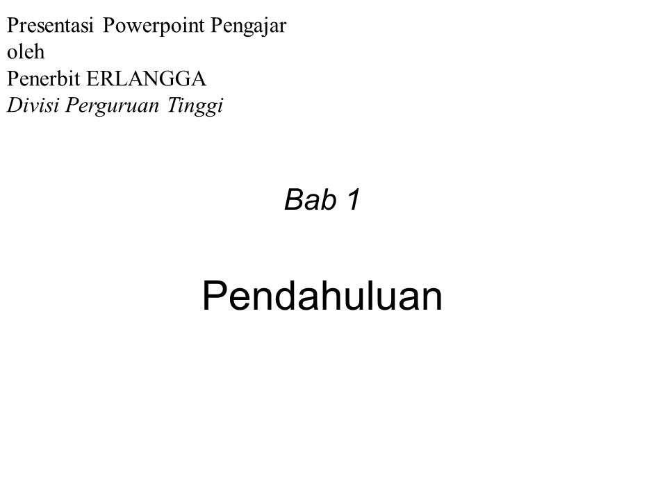Pendahuluan Bab 1 Presentasi Powerpoint Pengajar oleh Penerbit ERLANGGA Divisi Perguruan Tinggi