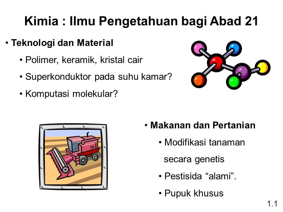 Kimia : Ilmu Pengetahuan bagi Abad 21 Teknologi dan Material Polimer, keramik, kristal cair Superkonduktor pada suhu kamar.