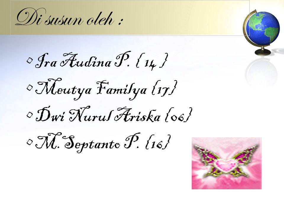 Di susun oleh : Ira Audina P. { 14 } Meutya Familya {17} Dwi Nurul Ariska {06} M.Septanto P. {16}