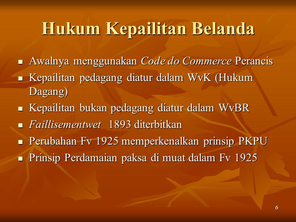 6 Hukum Kepailitan Belanda Awalnya menggunakan Code do Commerce Perancis Awalnya menggunakan Code do Commerce Perancis Kepailitan pedagang diatur dala