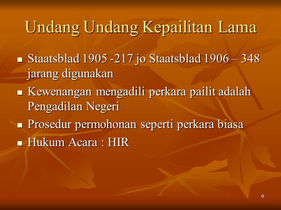 9 Undang Undang Kepailitan Lama Staatsblad 1905 -217 jo Staatsblad 1906 – 348 jarang digunakan Staatsblad 1905 -217 jo Staatsblad 1906 – 348 jarang di