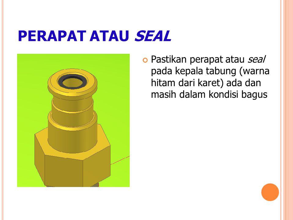 PERAPAT ATAU SEAL Pastikan perapat atau seal pada kepala tabung (warna hitam dari karet) ada dan masih dalam kondisi bagus