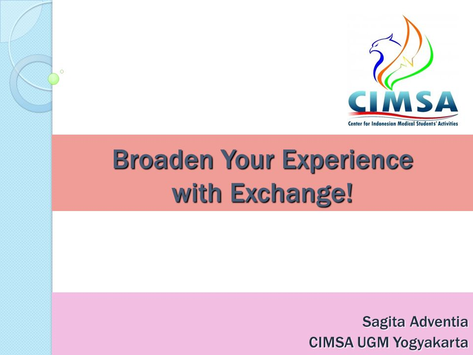 Broaden Your Experience with Exchange! Sagita Adventia CIMSA UGM Yogyakarta