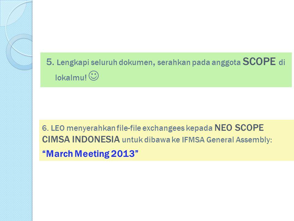 5. Lengkapi seluruh dokumen, serahkan pada anggota SCOPE di lokalmu! 6. LEO menyerahkan file-file exchangees kepada NEO SCOPE CIMSA INDONESIA untuk di