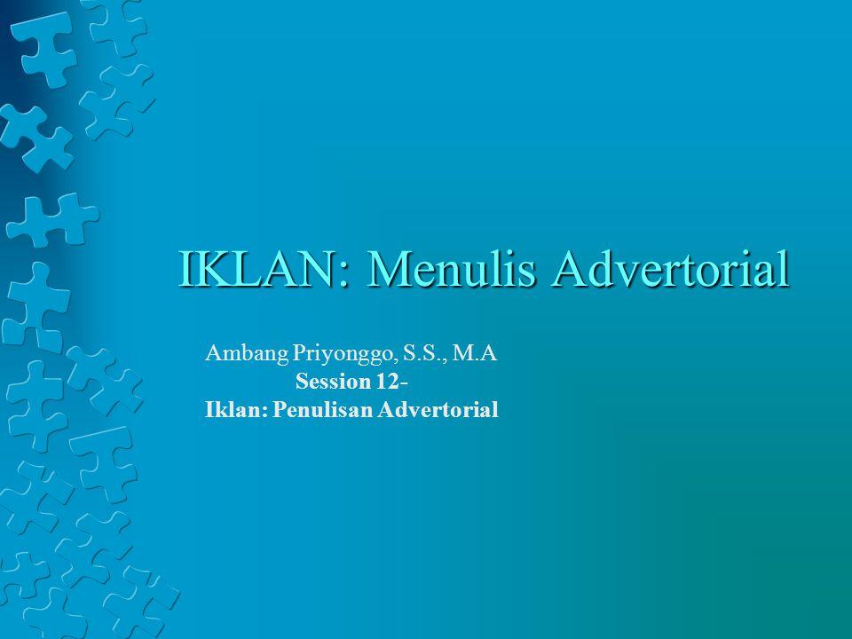 IKLAN: Menulis Advertorial Ambang Priyonggo, S.S., M.A Session 12- Iklan: Penulisan Advertorial
