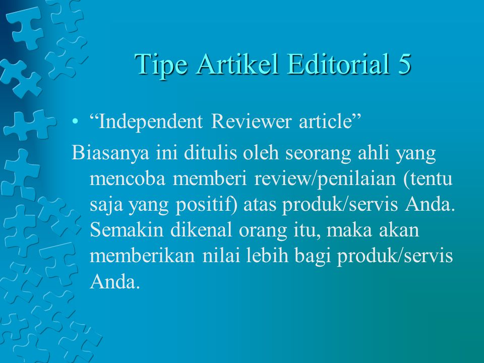"""Tipe Artikel Editorial 5 """"Independent Reviewer article"""" Biasanya ini ditulis oleh seorang ahli yang mencoba memberi review/penilaian (tentu saja yang"""