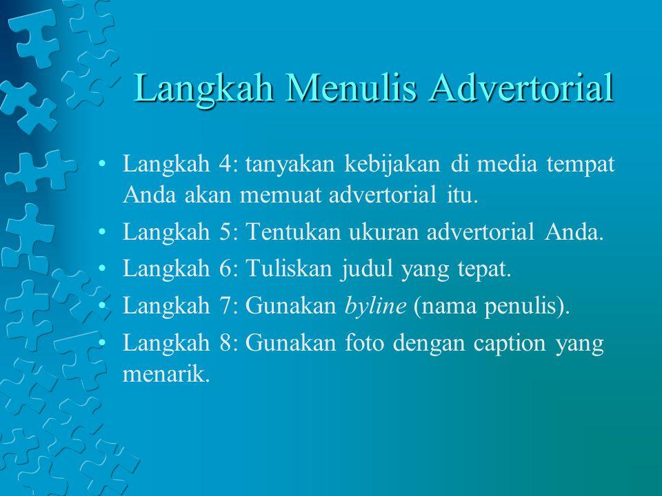 Langkah Menulis Advertorial Langkah 4: tanyakan kebijakan di media tempat Anda akan memuat advertorial itu. Langkah 5: Tentukan ukuran advertorial And