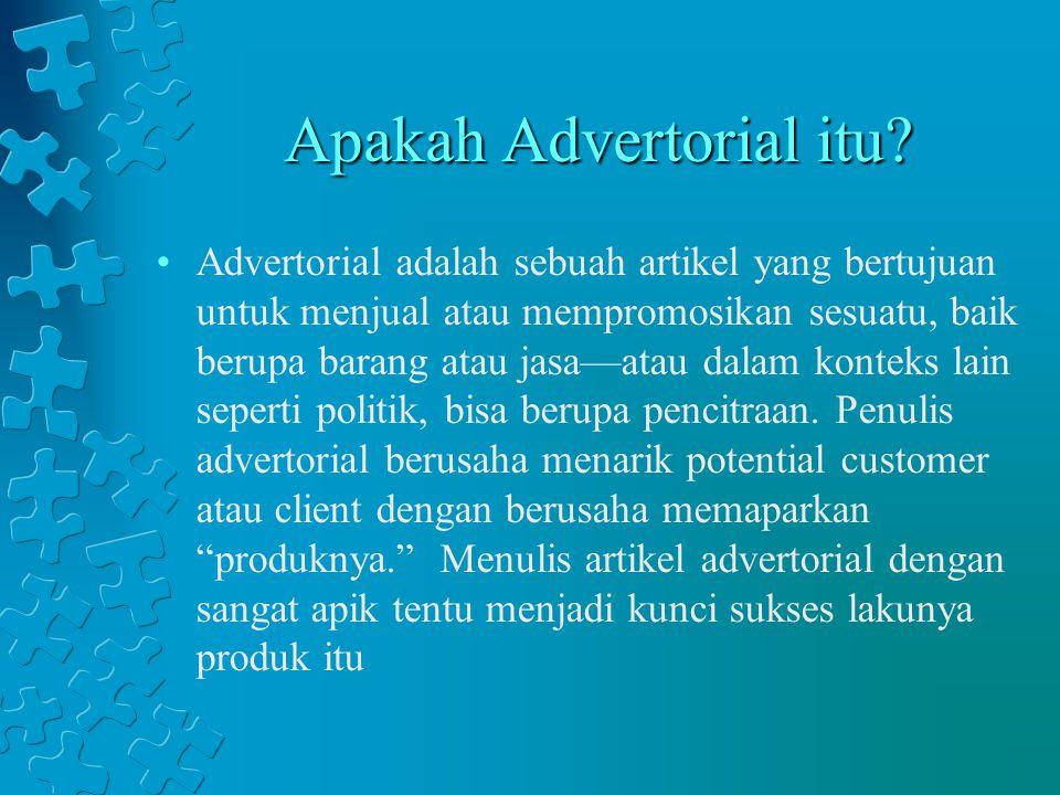 Apakah Advertorial itu? Advertorial adalah sebuah artikel yang bertujuan untuk menjual atau mempromosikan sesuatu, baik berupa barang atau jasa—atau d