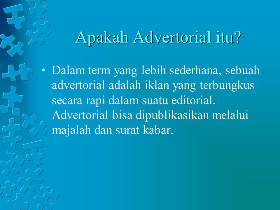 Apakah Advertorial itu? Dalam term yang lebih sederhana, sebuah advertorial adalah iklan yang terbungkus secara rapi dalam suatu editorial. Advertoria