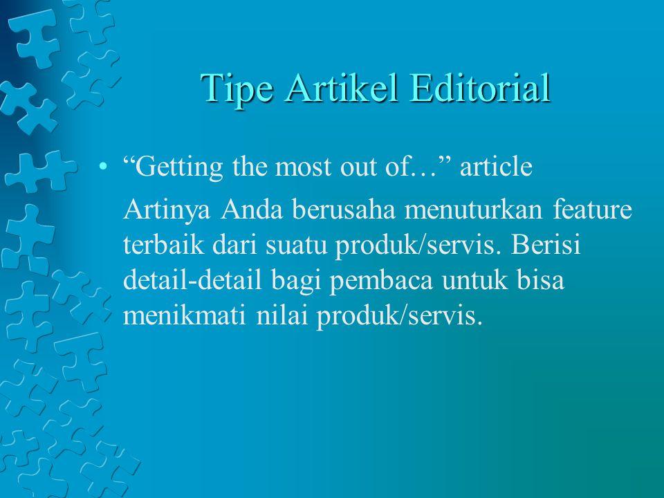 """Tipe Artikel Editorial """"Getting the most out of…"""" article Artinya Anda berusaha menuturkan feature terbaik dari suatu produk/servis. Berisi detail-det"""