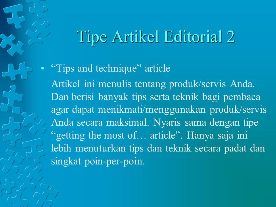 Tipe Artikel Editorial 3 Problem Solving Article Artikel jenis ini berangkat dari suatu masalah lalu Anda menunjukkan cara menyelesaikannya dengan menggunakan produk/servis Anda.