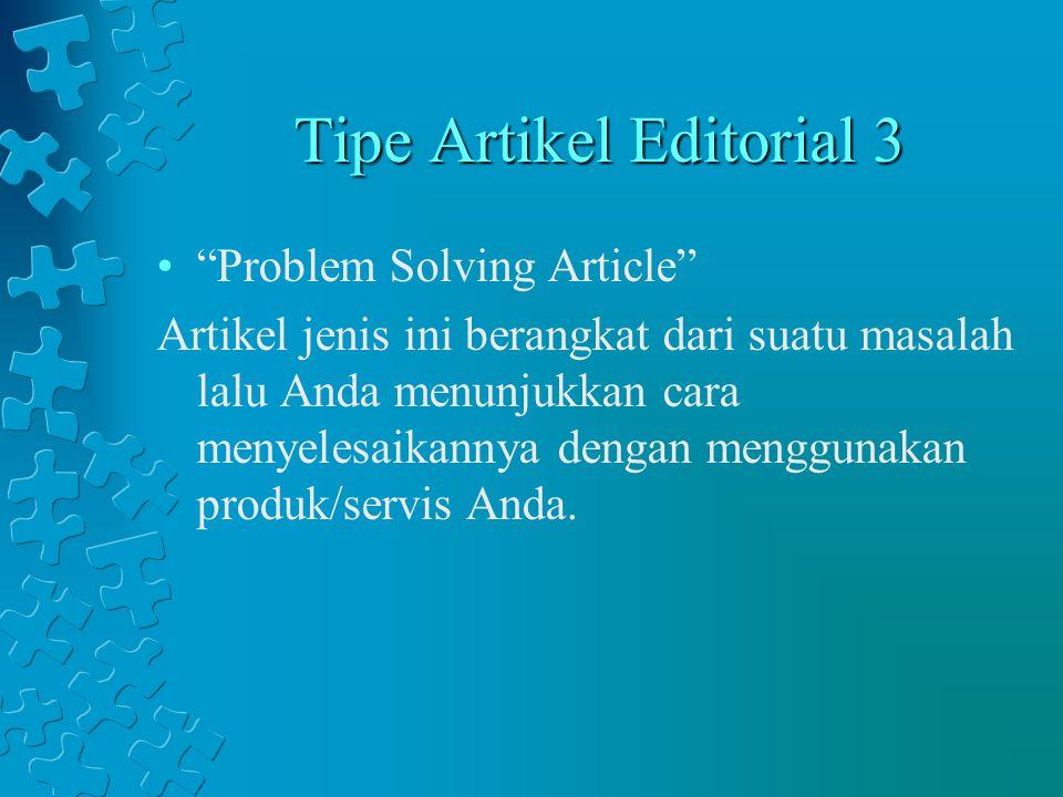 """Tipe Artikel Editorial 3 """"Problem Solving Article"""" Artikel jenis ini berangkat dari suatu masalah lalu Anda menunjukkan cara menyelesaikannya dengan m"""