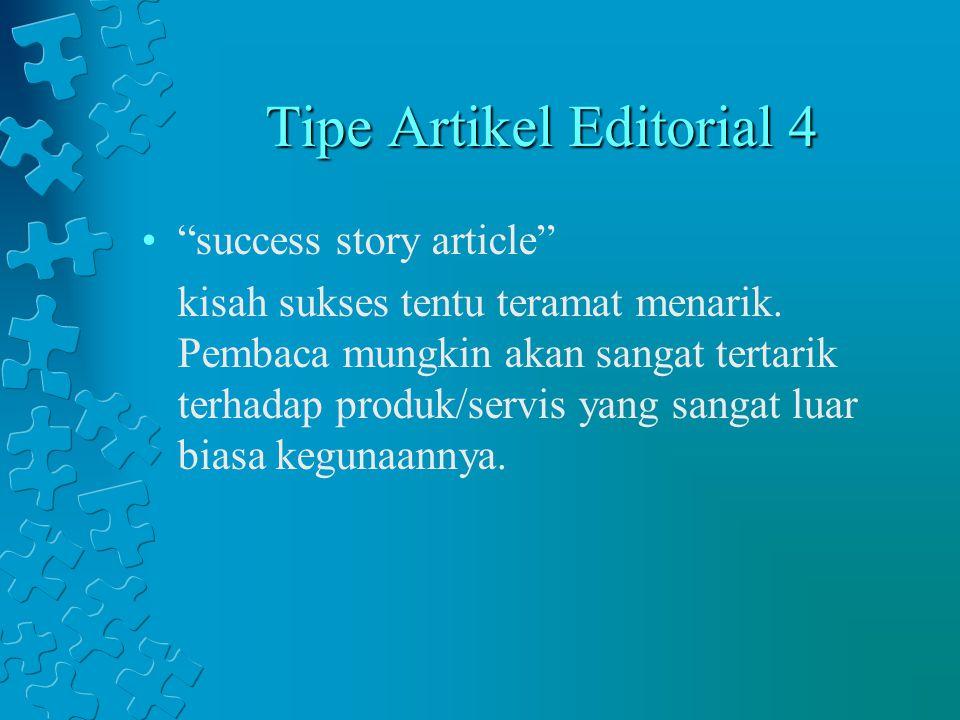 Tipe Artikel Editorial 5 Independent Reviewer article Biasanya ini ditulis oleh seorang ahli yang mencoba memberi review/penilaian (tentu saja yang positif) atas produk/servis Anda.