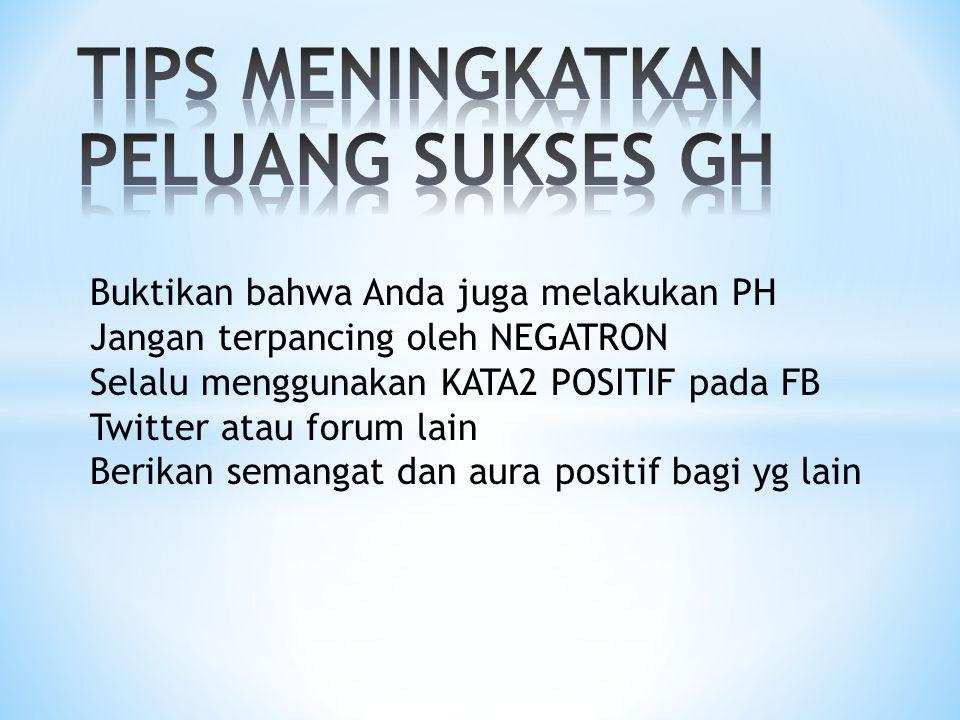 Buktikan bahwa Anda juga melakukan PH Jangan terpancing oleh NEGATRON Selalu menggunakan KATA2 POSITIF pada FB Twitter atau forum lain Berikan semangat dan aura positif bagi yg lain