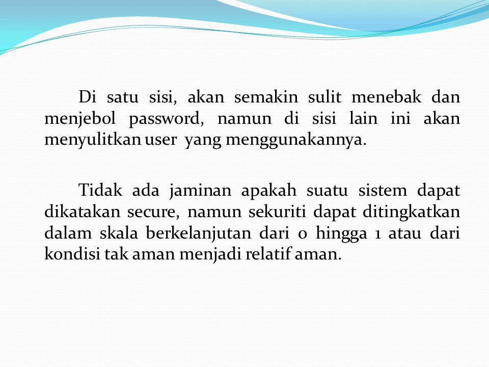 Di satu sisi, akan semakin sulit menebak dan menjebol password, namun di sisi lain ini akan menyulitkan user yang menggunakannya. Tidak ada jaminan ap