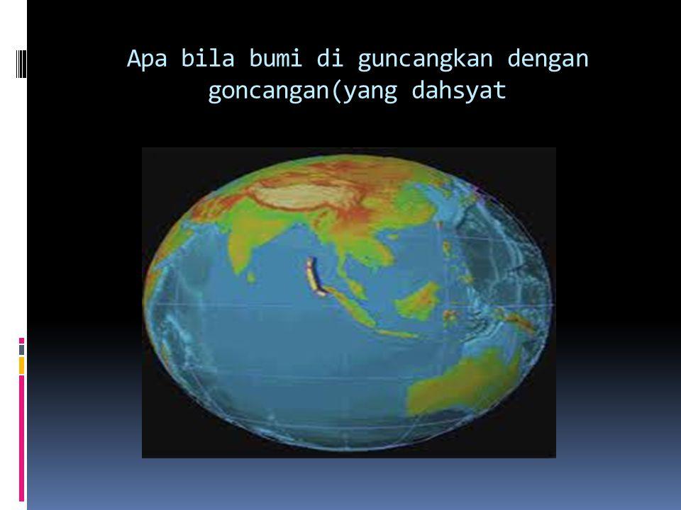 Apa bila bumi di guncangkan dengan goncangan(yang dahsyat