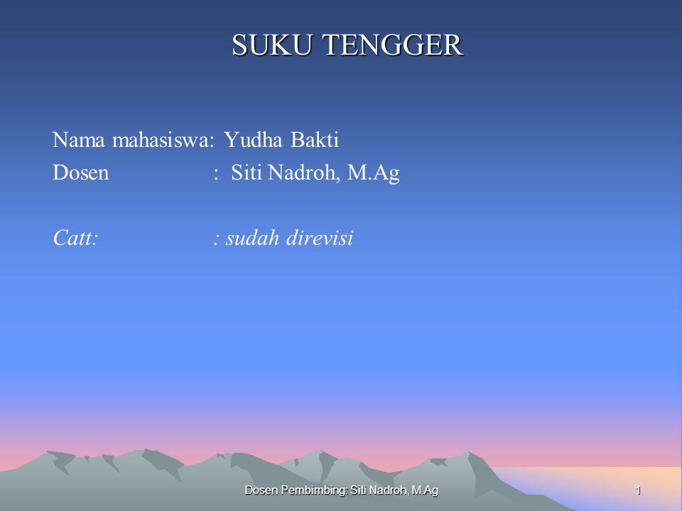 1 Dosen Pembimbing: Siti Nadroh, M.Ag SUKU TENGGER Nama mahasiswa: Yudha Bakti Dosen : Siti Nadroh, M.Ag Catt: : sudah direvisi