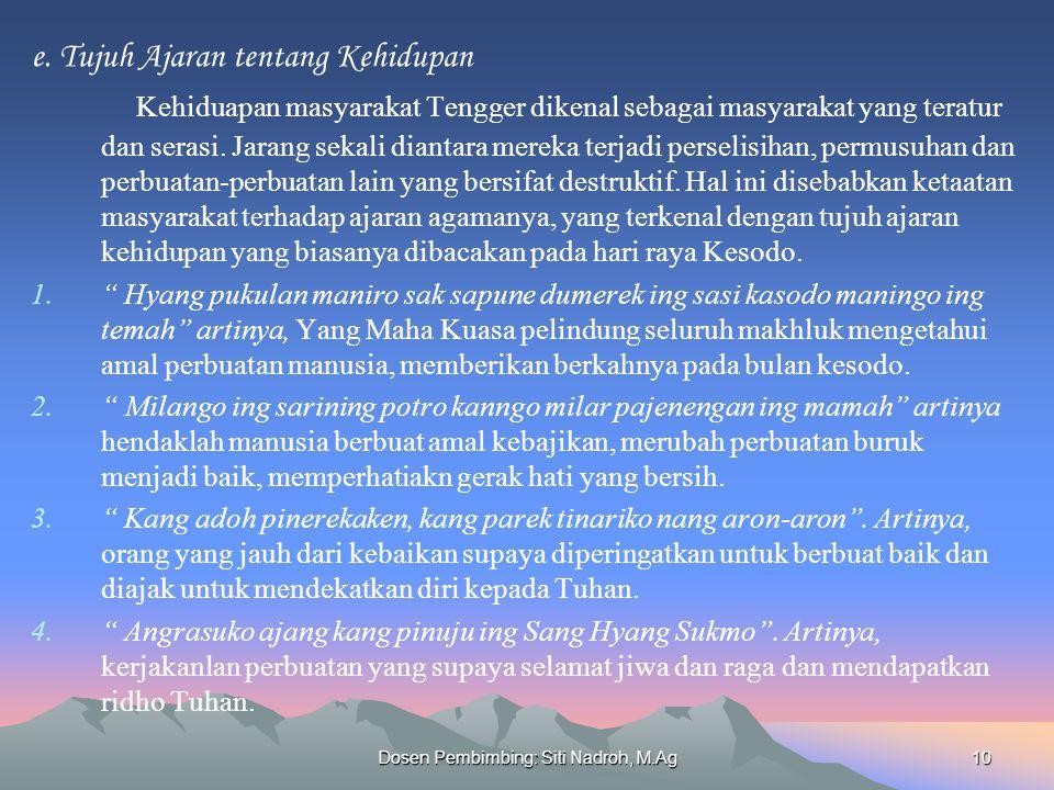 Dosen Pembimbing: Siti Nadroh, M.Ag10 e. Tujuh Ajaran tentang Kehidupan Kehiduapan masyarakat Tengger dikenal sebagai masyarakat yang teratur dan sera