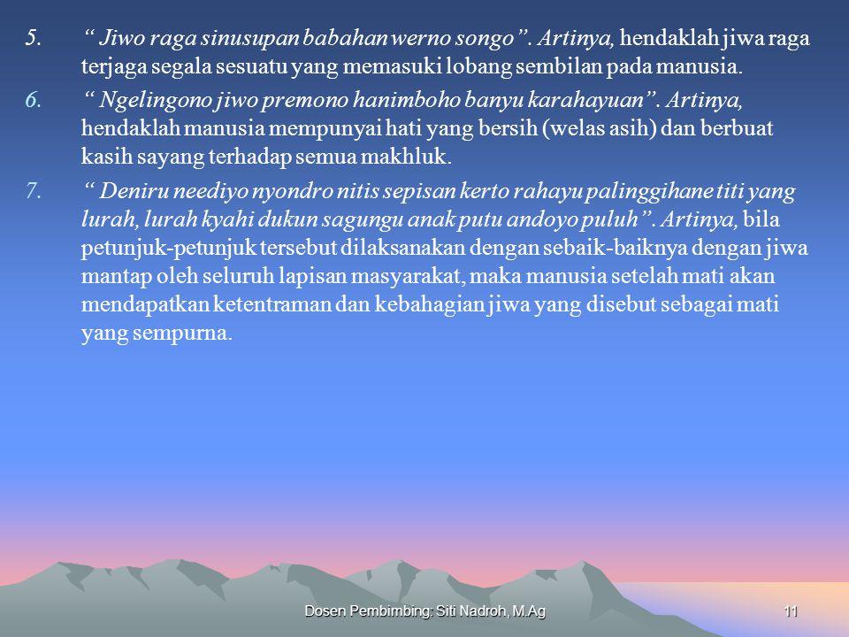 "Dosen Pembimbing: Siti Nadroh, M.Ag11 5."" Jiwo raga sinusupan babahan werno songo"". Artinya, hendaklah jiwa raga terjaga segala sesuatu yang memasuki"