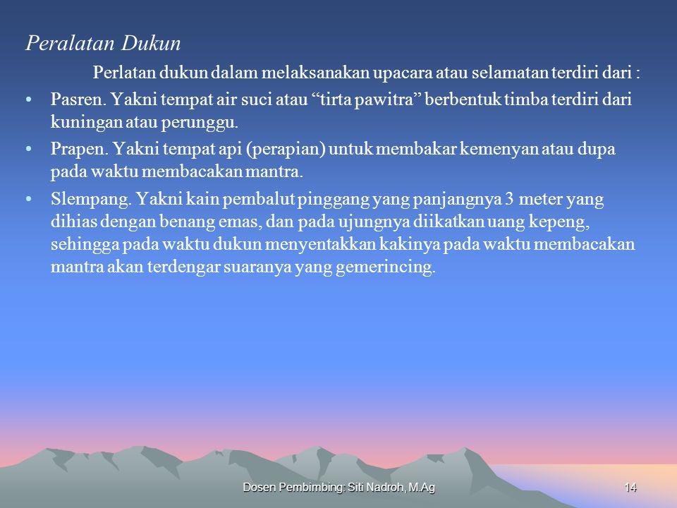 Dosen Pembimbing: Siti Nadroh, M.Ag14 Peralatan Dukun Perlatan dukun dalam melaksanakan upacara atau selamatan terdiri dari : Pasren.