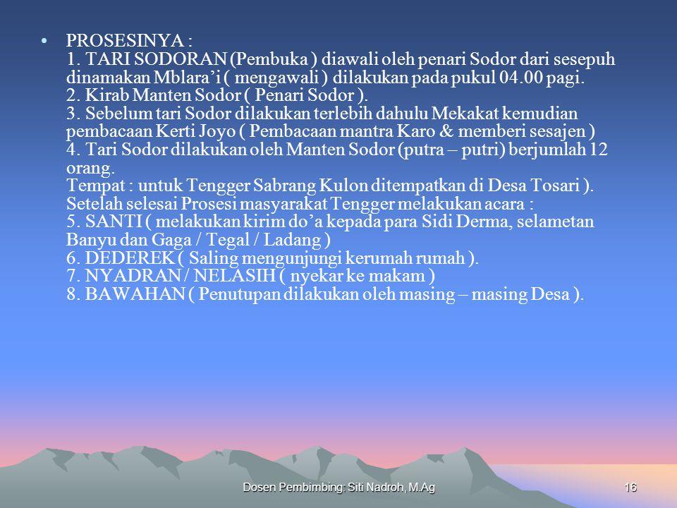 Dosen Pembimbing: Siti Nadroh, M.Ag16 PROSESINYA : 1. TARI SODORAN (Pembuka ) diawali oleh penari Sodor dari sesepuh dinamakan Mblara'i ( mengawali )