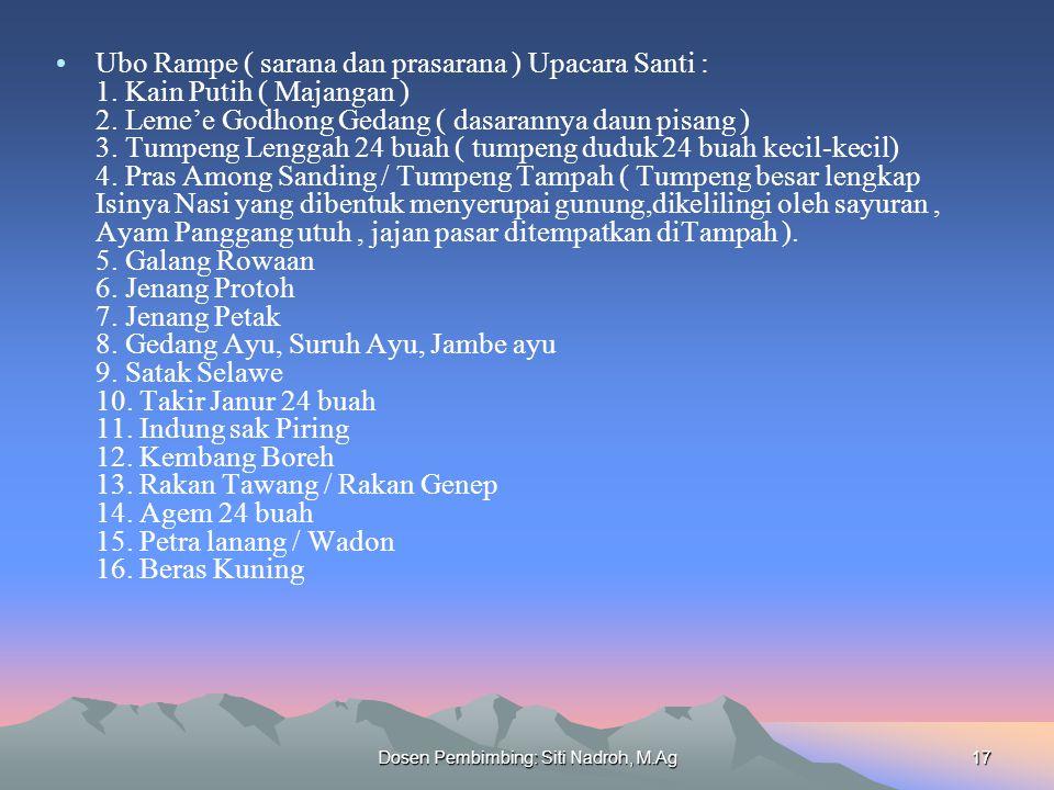 Dosen Pembimbing: Siti Nadroh, M.Ag17 Ubo Rampe ( sarana dan prasarana ) Upacara Santi : 1. Kain Putih ( Majangan ) 2. Leme'e Godhong Gedang ( dasaran