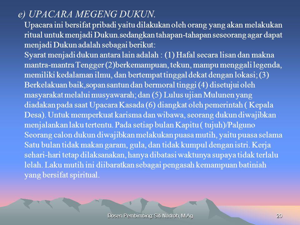 Dosen Pembimbing: Siti Nadroh, M.Ag20 e) UPACARA MEGENG DUKUN. Upacara ini bersifat pribadi yaitu dilakukan oleh orang yang akan melakukan ritual untu