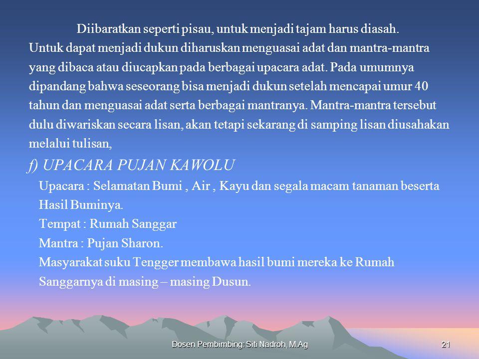 Dosen Pembimbing: Siti Nadroh, M.Ag21 Diibaratkan seperti pisau, untuk menjadi tajam harus diasah. Untuk dapat menjadi dukun diharuskan menguasai adat