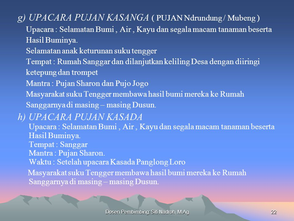 Dosen Pembimbing: Siti Nadroh, M.Ag22 g) UPACARA PUJAN KASANGA ( PUJAN Ndrundung / Mubeng ) Upacara : Selamatan Bumi, Air, Kayu dan segala macam tanam