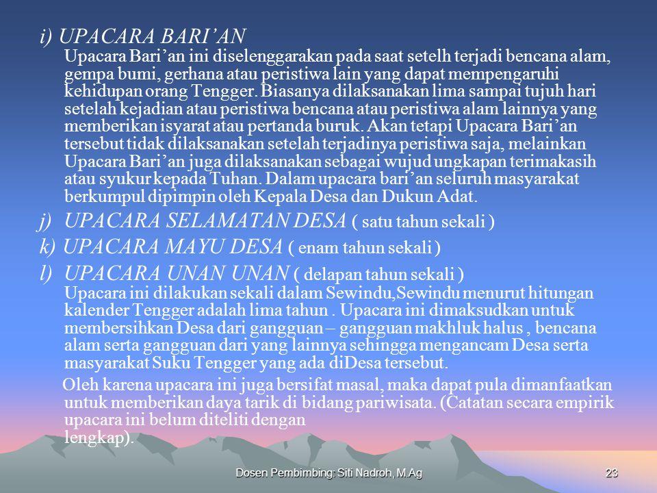 Dosen Pembimbing: Siti Nadroh, M.Ag23 i) UPACARA BARI'AN Upacara Bari'an ini diselenggarakan pada saat setelh terjadi bencana alam, gempa bumi, gerhana atau peristiwa lain yang dapat mempengaruhi kehidupan orang Tengger.