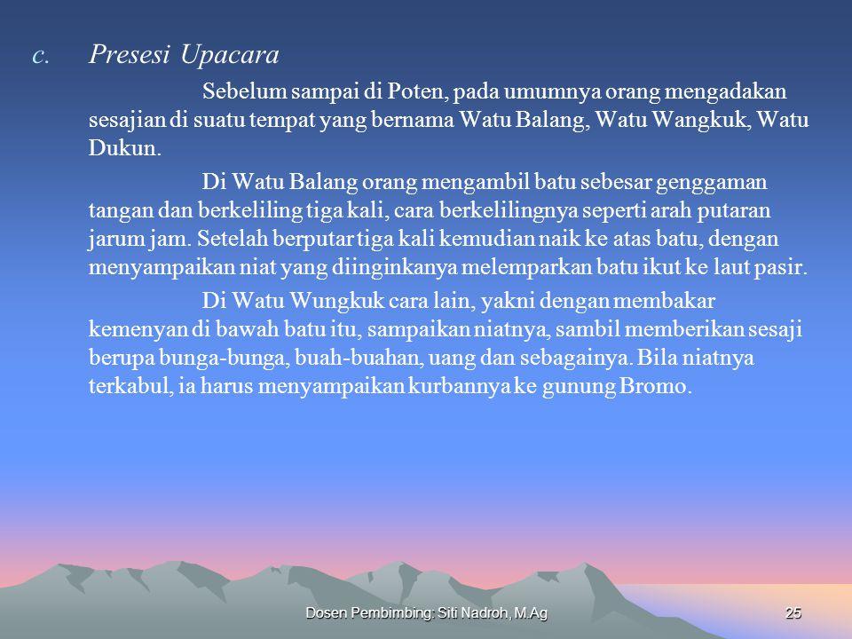 Dosen Pembimbing: Siti Nadroh, M.Ag25 c.Presesi Upacara Sebelum sampai di Poten, pada umumnya orang mengadakan sesajian di suatu tempat yang bernama Watu Balang, Watu Wangkuk, Watu Dukun.