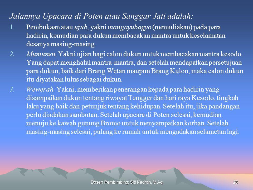 Dosen Pembimbing: Siti Nadroh, M.Ag26 Jalannya Upacara di Poten atau Sanggar Jati adalah: 1.Pembukaan atau ujub, yakni mangayubagyo (memuliakan) pada para hadirin, kemudian para dukun membacakan mantra untuk keselamatan desanya masing-masing.