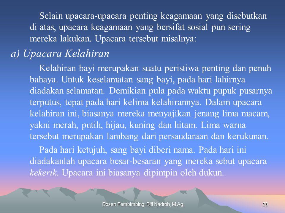 Dosen Pembimbing: Siti Nadroh, M.Ag28 Selain upacara-upacara penting keagamaan yang disebutkan di atas, upacara keagamaan yang bersifat sosial pun ser