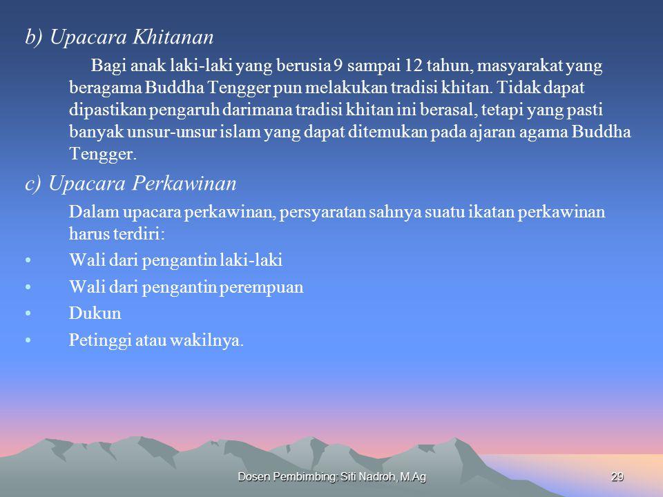 Dosen Pembimbing: Siti Nadroh, M.Ag29 b) Upacara Khitanan Bagi anak laki-laki yang berusia 9 sampai 12 tahun, masyarakat yang beragama Buddha Tengger