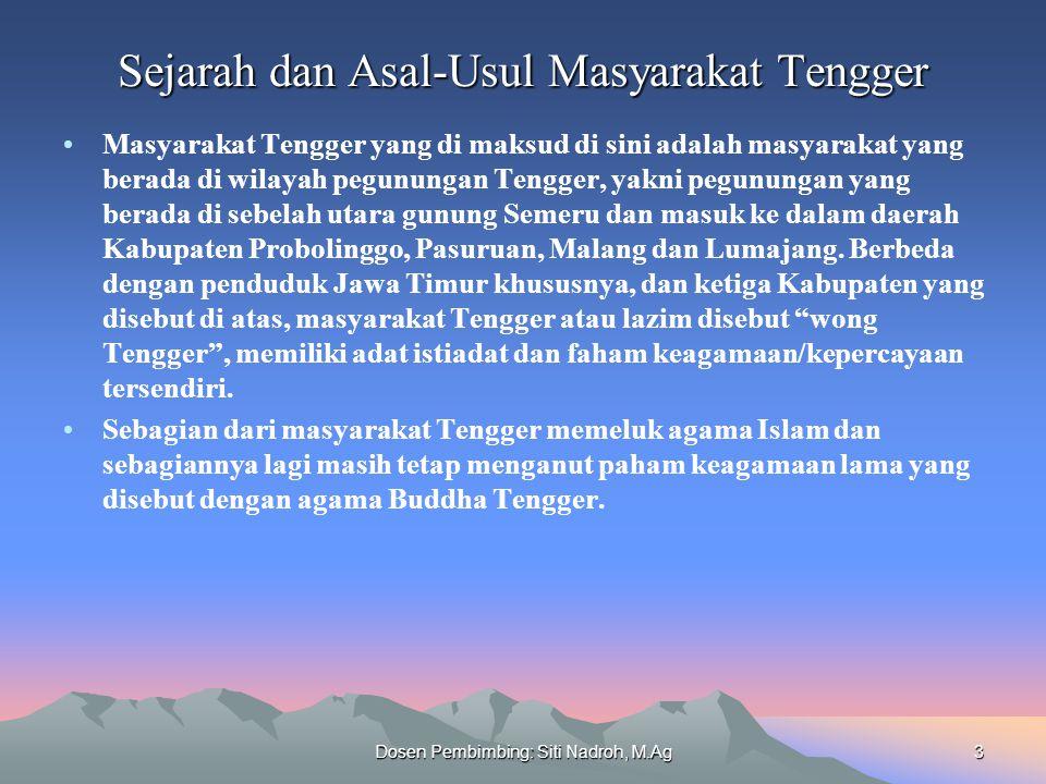 Dosen Pembimbing: Siti Nadroh, M.Ag3 Sejarah dan Asal-Usul Masyarakat Tengger Masyarakat Tengger yang di maksud di sini adalah masyarakat yang berada