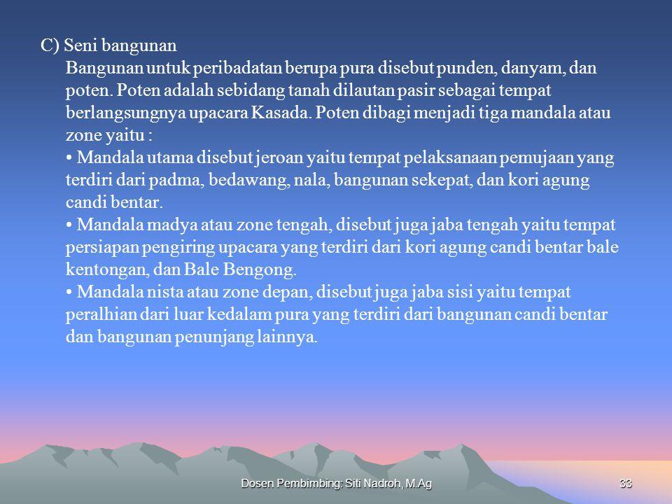 Dosen Pembimbing: Siti Nadroh, M.Ag33 C) Seni bangunan Bangunan untuk peribadatan berupa pura disebut punden, danyam, dan poten. Poten adalah sebidang
