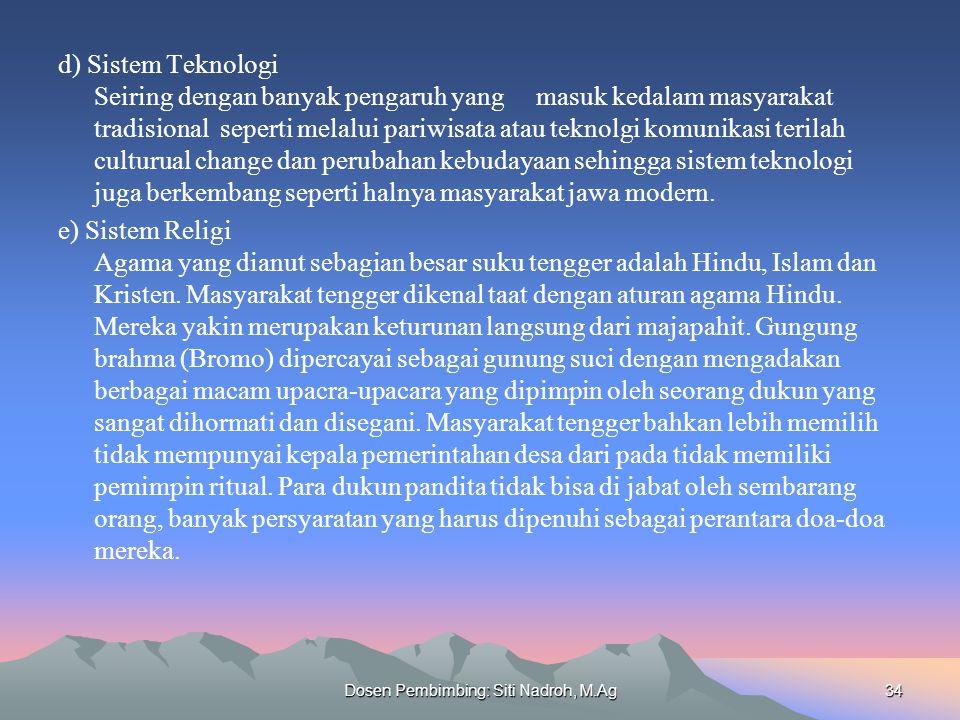 Dosen Pembimbing: Siti Nadroh, M.Ag34 d) Sistem Teknologi Seiring dengan banyak pengaruh yang masuk kedalam masyarakat tradisional seperti melalui pariwisata atau teknolgi komunikasi terilah culturual change dan perubahan kebudayaan sehingga sistem teknologi juga berkembang seperti halnya masyarakat jawa modern.